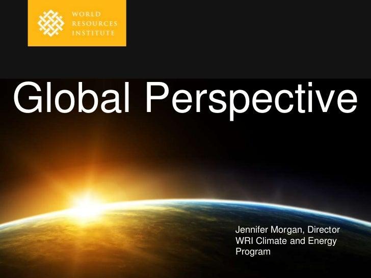 Global Perspective           Jennifer Morgan, Director           WRI Climate and Energy           Program
