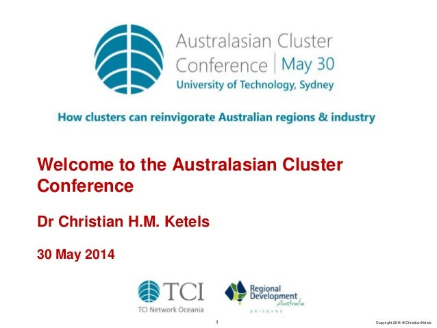1 Copyright 2014 © Christian Ketels Welcome to the Australasian Cluster Conference Dr Christian H.M. Ketels 30 May 2014