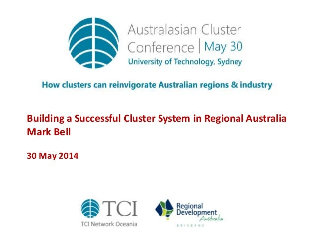 Building a Successful Cluster System in Regional Australia Mark Bell 30 May 2014