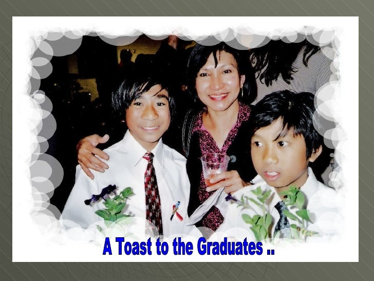 A Toast to the Graduates ..