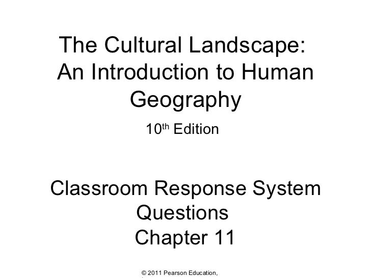The Cultural Landscape:An Introduction to Human       Geography         10th EditionClassroom Response System        Quest...