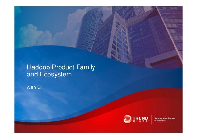 Will Y Lin Hadoop Product Family and Ecosystem