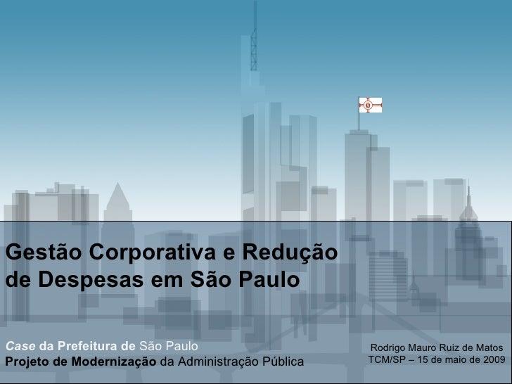 Gestão Corporativa e Redução  de Despesas em São Paulo Case  da Prefeitura de  São Paulo Projeto de Modernização  da Admin...