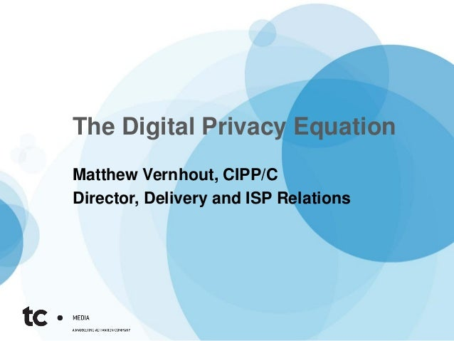 The Digital Privacy EquationMatthew Vernhout, CIPP/CDirector, Delivery and ISP Relations