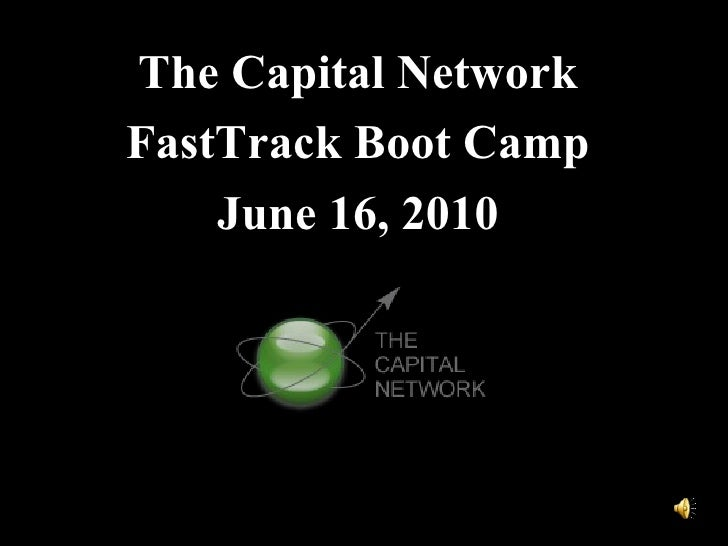 The Capital NetworkFastTrack Boot Camp    June 16, 2010