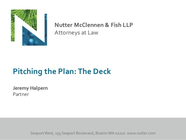 Nutter McClennen & Fish LLP                 Attorneys at LawPitching the Plan: The DeckJeremy HalpernPartner