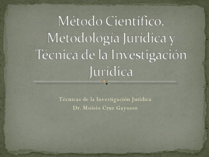 Técnicas de la Investigación Jurídica Dr. Moisés Cruz Gayosso