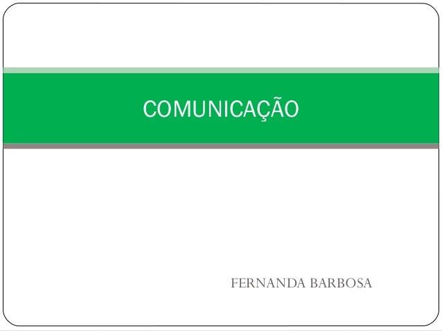 COMUNICAÇÃO  FERNANDA BARBOSA