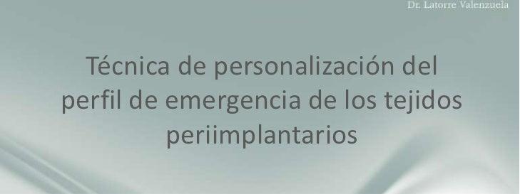 Técnica de personalización del perfil de emergencia de los tejidos periimplantarios<br />