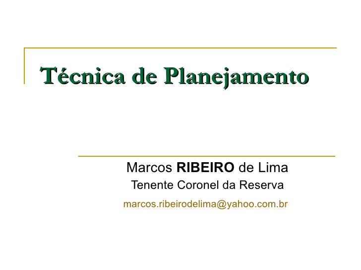 Técnica de Planejamento Marcos  RIBEIRO  de Lima Tenente Coronel da Reserva [email_address]