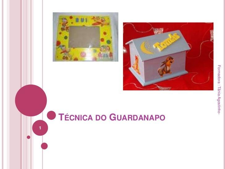 Formadora : Tânia Agostinho-                           TÉCNICA DO GUARDANAPO                                              ...
