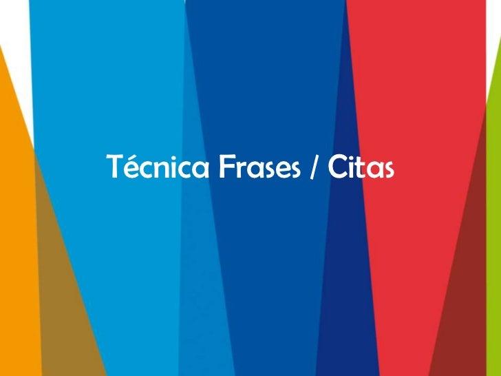 Técnica Frases / Citas