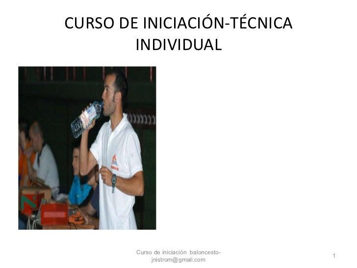 CURSO DE INICIACIÓN-TÉCNICA INDIVIDUAL Curso de iniciación  [email_address]