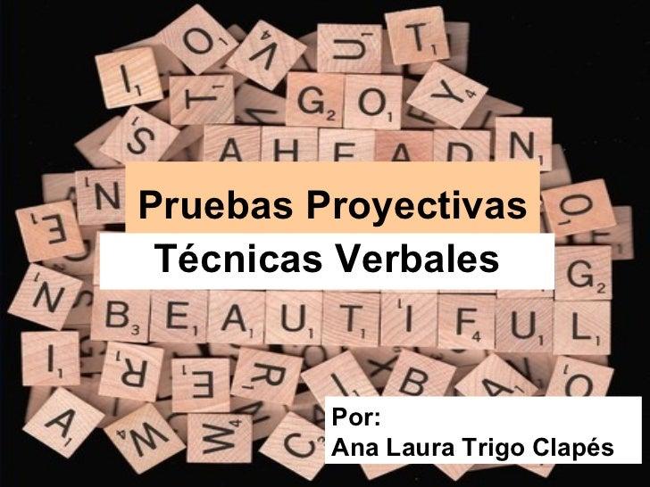 Pruebas Proyectivas Técnicas Verbales Por: Ana Laura Trigo Clapés