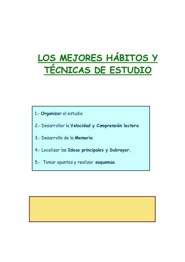 LOS MEJORES HÁBITOS Y  TÉCNICAS DE ESTUDIO1.- Organizar el estudio2.- Desarrollar la Velocidad y Comprensión lectora3.- De...