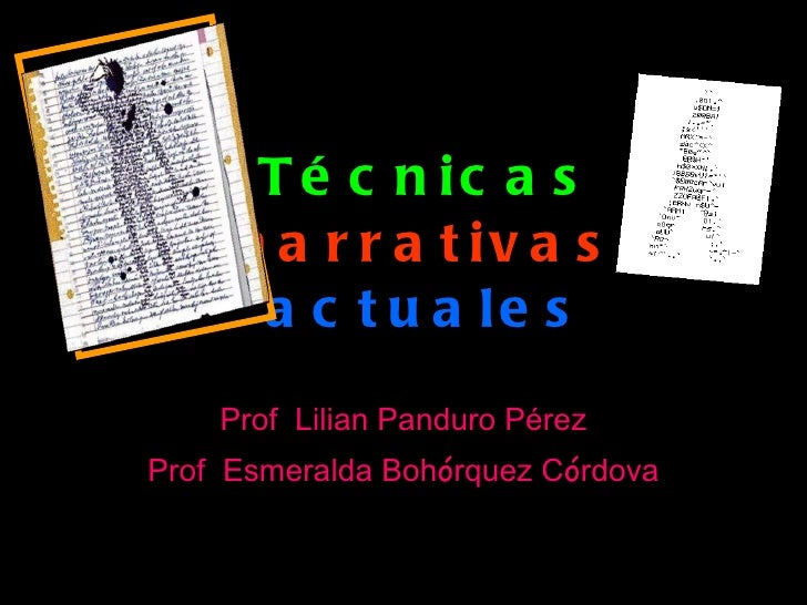 Técnicas   narrativas   actuales Prof  Lilian Panduro P é rez Prof  Esmeralda Boh ó rquez C ó rdova
