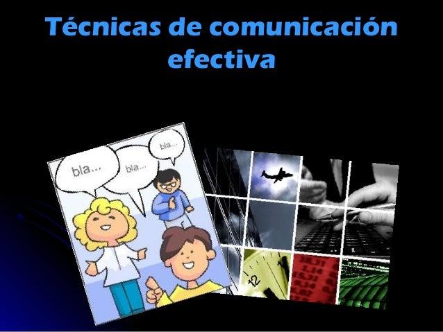 Técnicas de comunicaciónTécnicas de comunicaciónefectivaefectiva
