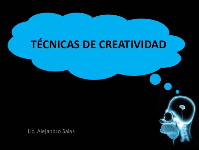 TÉCNICAS DE CREATIVIDAD  Lic. Alejandro Salas