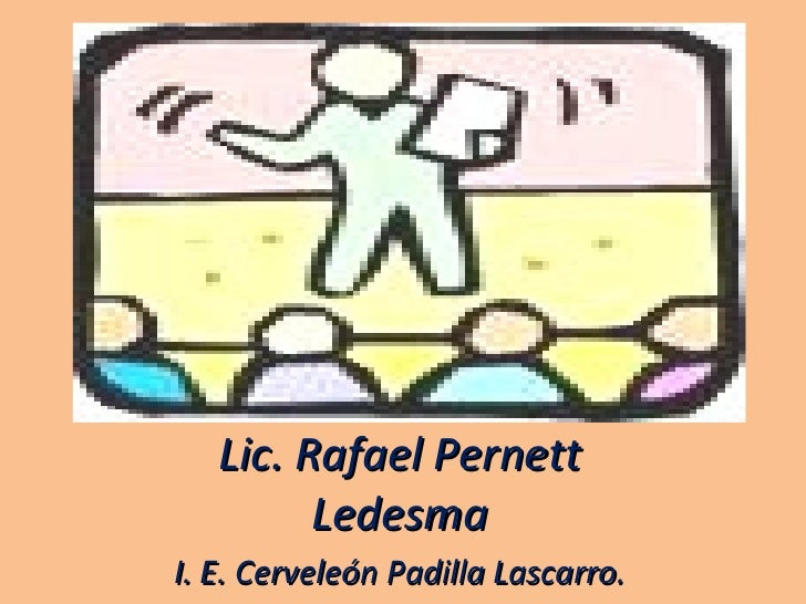 Lic. Rafael Pernett Ledesma I. E. Cerveleón Padilla Lascarro.