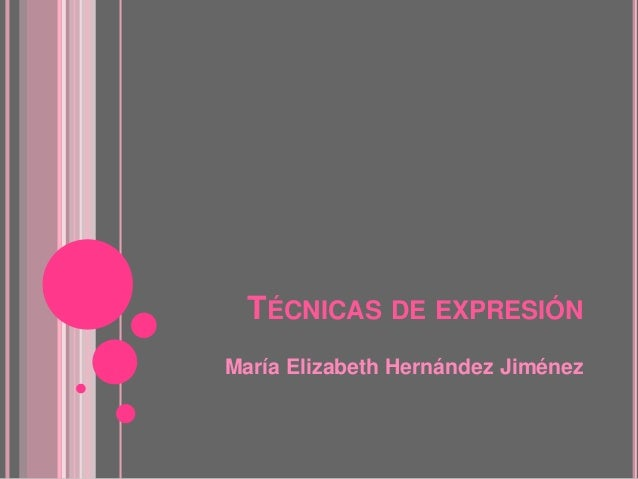 TÉCNICAS DE EXPRESIÓN María Elizabeth Hernández Jiménez