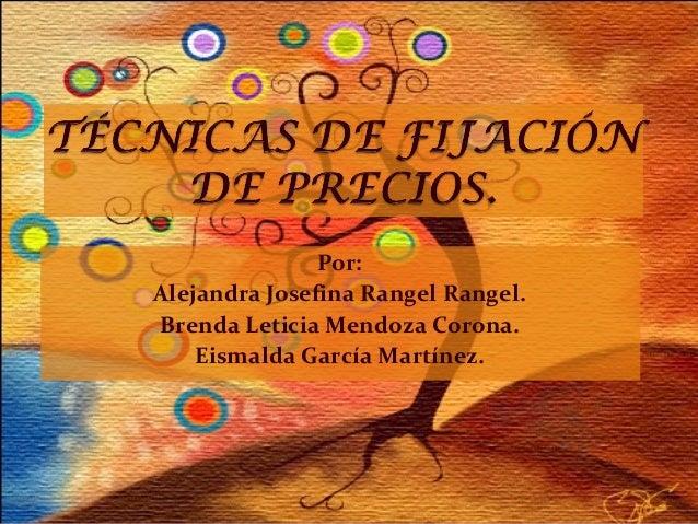 Por: Alejandra Josefina Rangel Rangel. Brenda Leticia Mendoza Corona. Eismalda García Martínez.