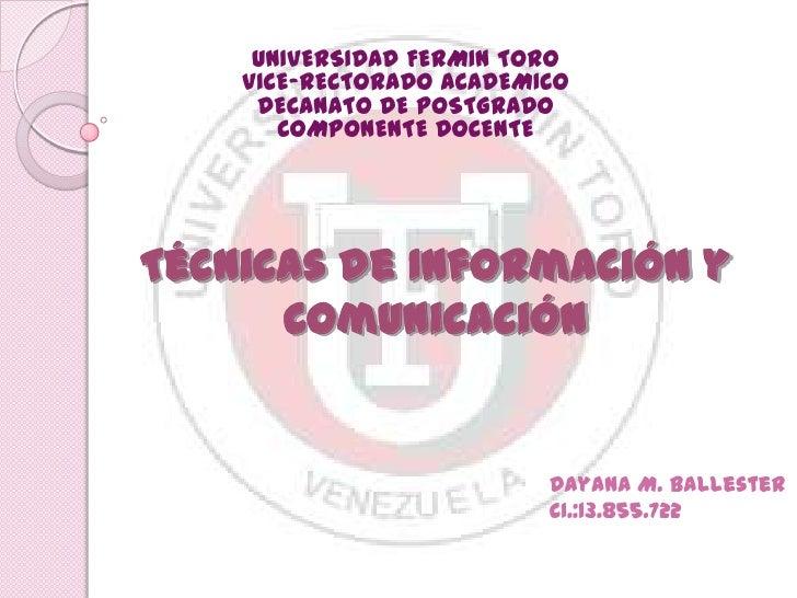 UNIVERSIDAD FERMIN TOROVICE-RECTORADO ACADEMICODECANATO DE POSTGRADOCOMPONENTE DOCENTE<br />Técnicas de Información y Comu...