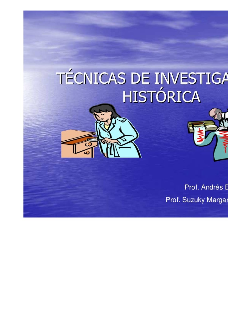 TÉCNICAS DE INVESTIGACIÓN        HISTÓRICA                  Prof. Andrés Eloy Trujillo Gómez             Prof. Suzuky Marg...
