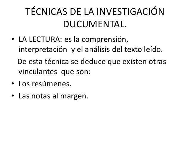 TÉCNICAS DE LA INVESTIGACIÓN DUCUMENTAL. • LA LECTURA: es la comprensión, interpretación y el análisis del texto leído. De...