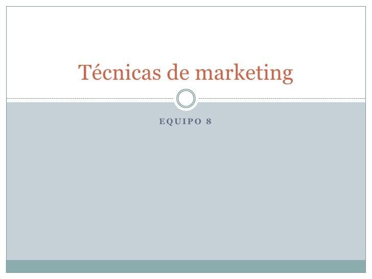 Equipo 8<br />Técnicas de marketing <br />