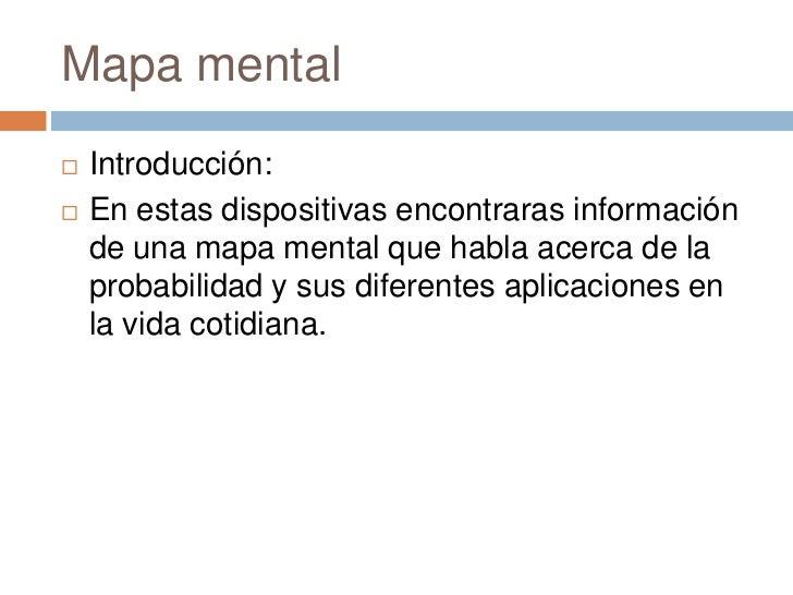Mapa mental   Introducción:   En estas dispositivas encontraras información    de una mapa mental que habla acerca de la...