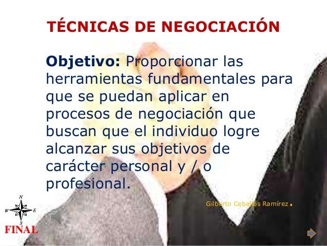 FINAL TÉCNICAS DE NEGOCIACIÓN Objetivo: Proporcionar las herramientas fundamentales para que se puedan aplicar en procesos...