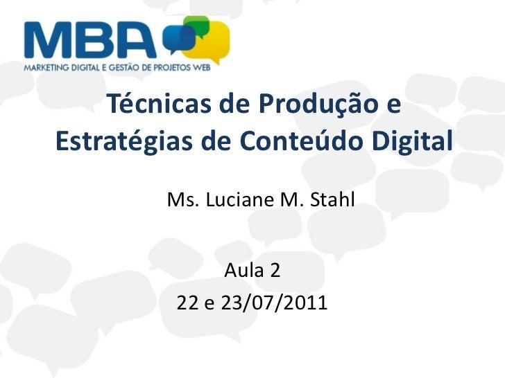 Técnicas de Produção e Estratégias de Conteúdo Digital Aula 2 22 e 23/07/2011 Ms. Luciane M. Stahl