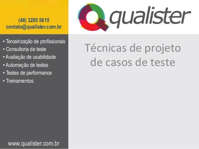 (48) 3285 5615 contato@qualister.com.br • Terceirização de profissionais • Consultoria de teste • Avaliação de usabilid...