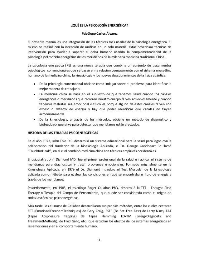 ¿QUÉ ES LA PSICOLOGÍA ENERGÉTICA? Psicólogo Carlos Álvarez El presente manual es una integración de las técnicas más usada...