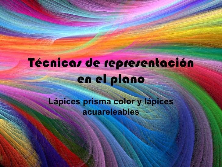 Técnicas de representación       en el plano   Lápices prisma color y lápices           acuareleables