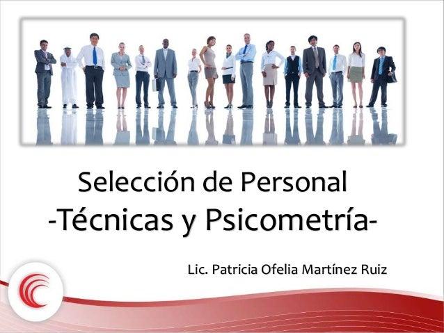 Selección de Personal  -Técnicas y Psicometría-  Lic. Patricia Ofelia Martínez Ruiz