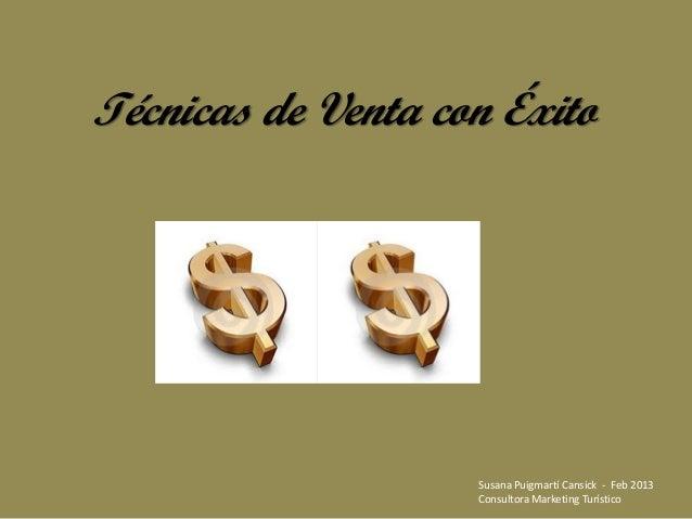 Técnicas de Venta con Éxito                    Susana Puigmartí Cansick - Feb 2013                    Consultora Marketing...