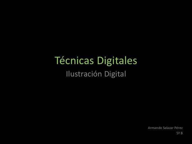 Técnicas Digitales  Ilustración Digital                        Armando Salazar Pérez                                      ...