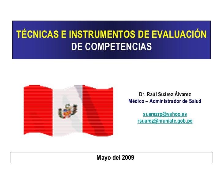 TÉCNICAS E INSTRUMENTOS DE EVALUACIÓN             DE COMPETENCIAS                                 Dr. Raúl Suárez Álvarez ...