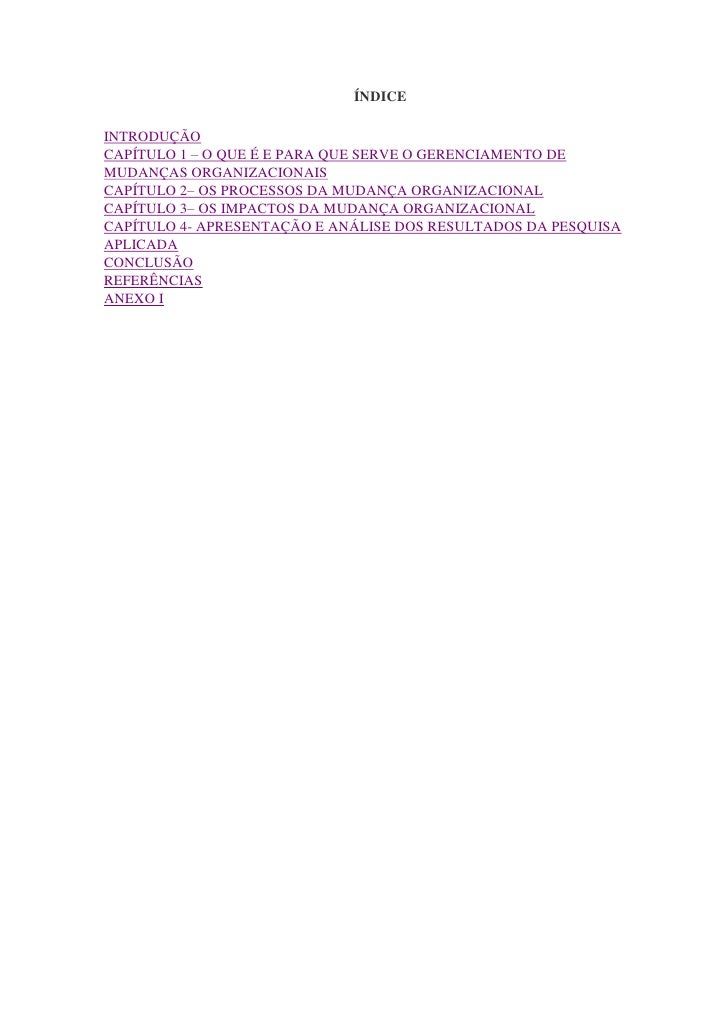 ÍNDICEINTRODUÇÃOCAPÍTULO 1 – O QUE É E PARA QUE SERVE O GERENCIAMENTO DEMUDANÇAS ORGANIZACIONAISCAPÍTULO 2– OS PROCESSOS D...