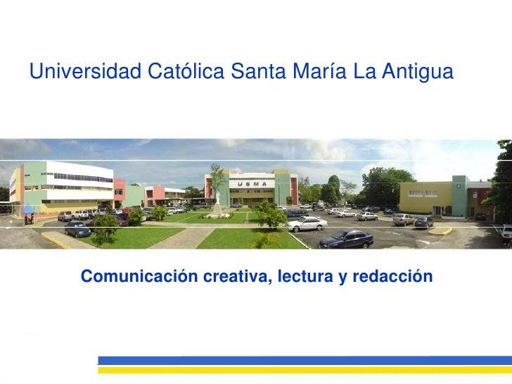 Universidad Católica Santa María La Antigua          Comunicación creativa, lectura y redacción