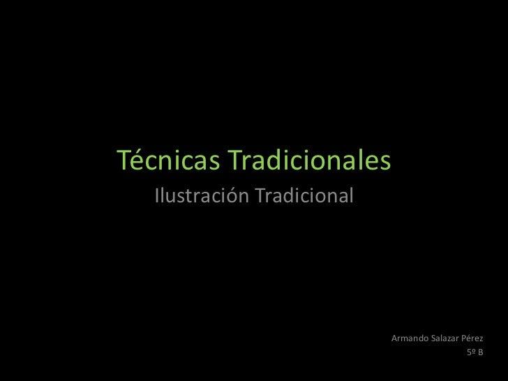 Técnicas Tradicionales  Ilustración Tradicional                            Armando Salazar Pérez                          ...