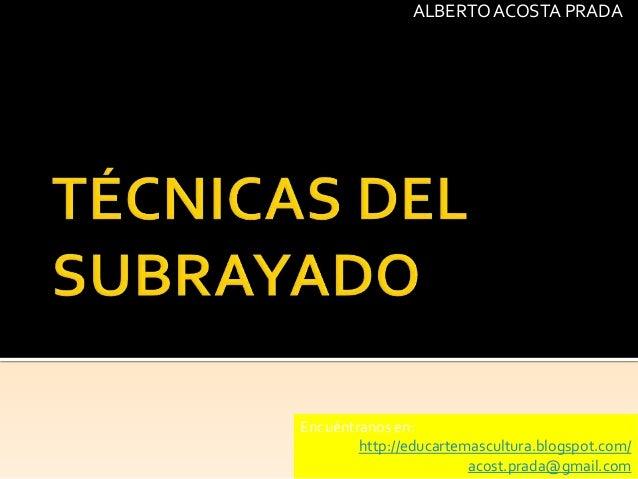 Encuéntranos en: http://educartemascultura.blogspot.com/ acost.prada@gmail.com ALBERTO ACOSTA PRADA