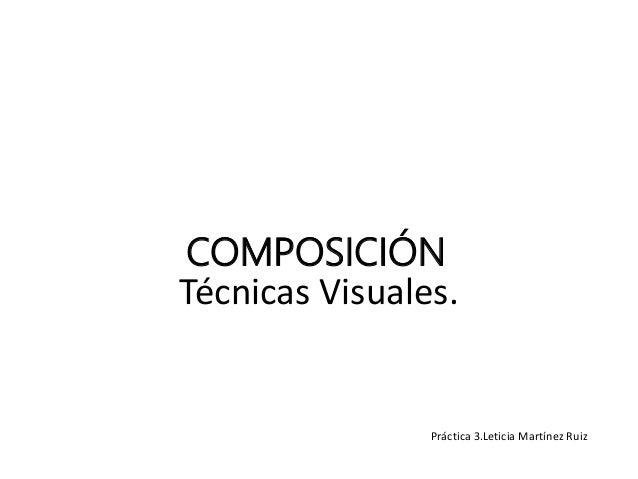 Técnicas Visuales. COMPOSICIÓN Práctica 3.Leticia Martínez Ruiz