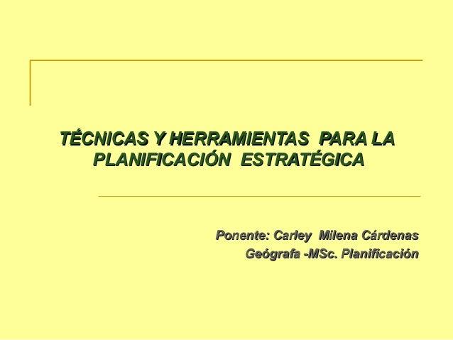 TÉCNICAS Y HERRAMIENTAS PARA LATÉCNICAS Y HERRAMIENTAS PARA LA PLANIFICACIÓN ESTRATÉGICAPLANIFICACIÓN ESTRATÉGICA Ponente:...