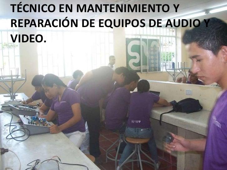 TÉCNICO EN MANTENIMIENTO Y REPARACIÓN DE EQUIPOS DE AUDIO Y VIDEO.<br />