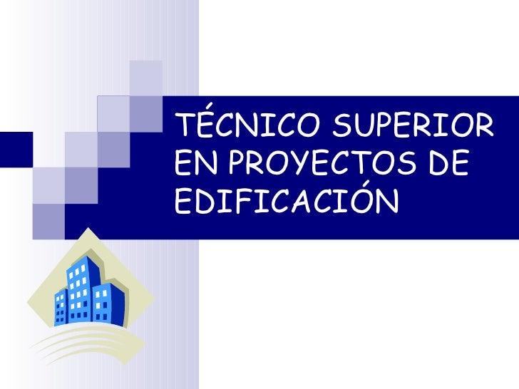 TÉCNICO SUPERIOREN PROYECTOS DEEDIFICACIÓN