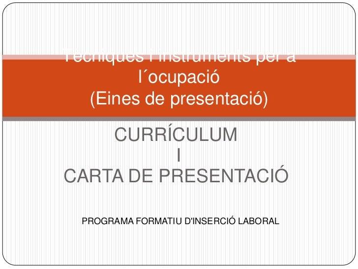 Tècniques i instruments per a         l´ocupació   (Eines de presentació)    CURRÍCULUM          ICARTA DE PRESENTACIÓ  PR...