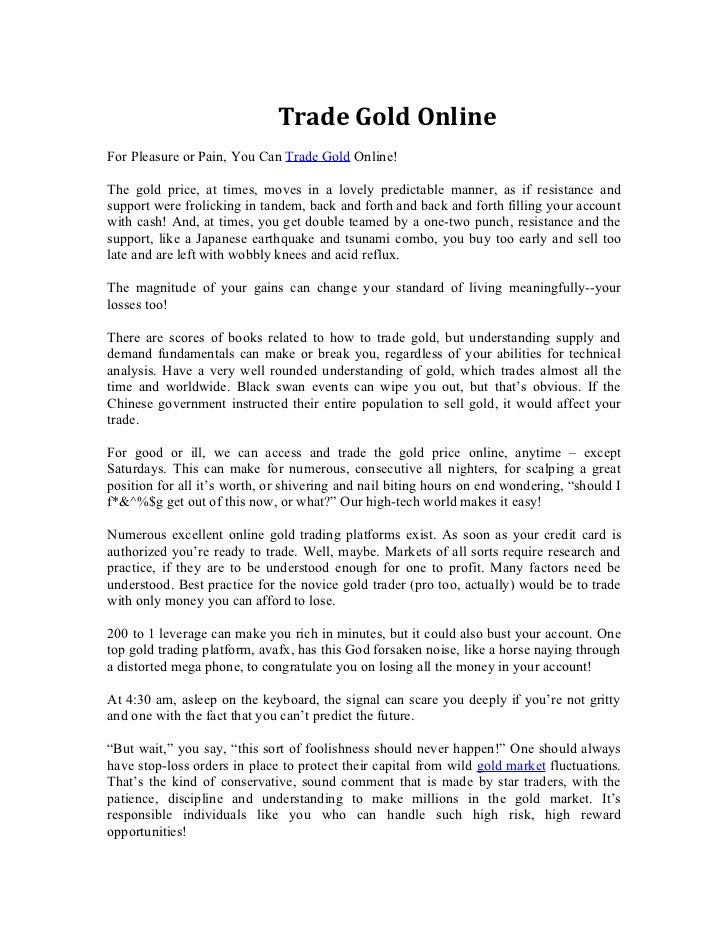 Trade Gold OnlineFor Pleasure or Pain, You Can Trade Gold Online!The gold price, at times, moves in a lovely predictable m...