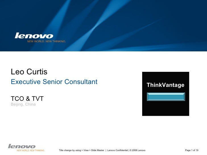 Lenovo Strategic Overview Leo Curtis Executive Senior Consultant TCO & TVT Beijing, China ThinkVantage